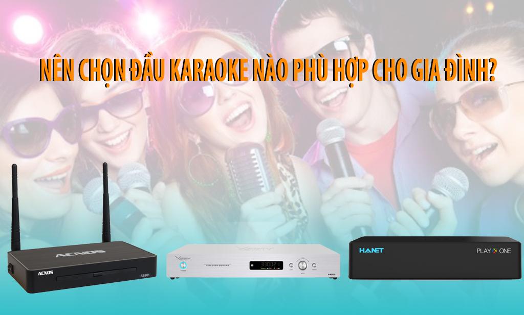 Nên mua đầu karaoke nào cho phòng karaoke gia đình?